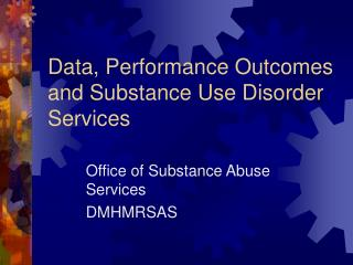 Data, Performance Outcomes and Substance Use Disorder Services
