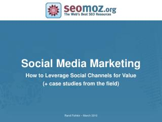 Social Media Marketing How to Leverage Social Channels for Value (+ case studies from the field)