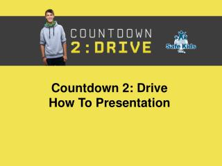 Countdown 2: Drive  How To Presentation