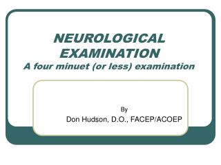 NEUROLOGICAL EXAMINATION A four minuet or less examination