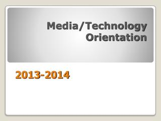 Media/Technology  Orientation