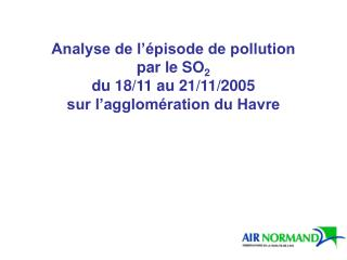 Analyse de l'épisode de pollution  par le SO 2 du 18/11 au 21/11/2005 sur l'agglomération du Havre