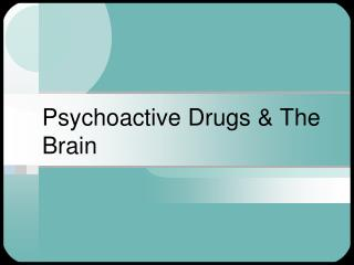 Psychoactive Drugs & The Brain