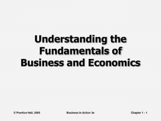 Understanding the Fundamentals of  Business and Economics