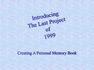 Introducing  The Last Project  of  1999