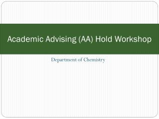 Academic Advising (AA) Hold Workshop