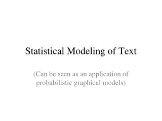 Statistical Modeling of Text