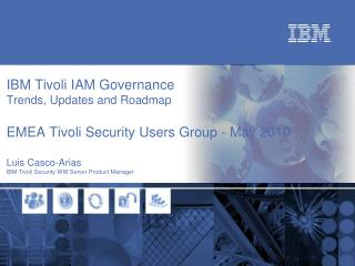 Luis Casco-Arias IBM Tivoli Security WW Senior Product Manager