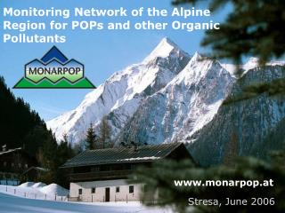 Monitoring Network of the Alpine Region for POPs and other Organic Pollutants