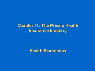 Chapter 11: The Private Health Insurance Industry Health Economics