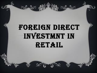 FOREIGN DIRECT INVESTMNT IN RETAIL