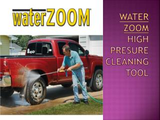 Water Zoom - High pressure Cleaning Tool