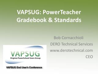 VAPSUG:  PowerTeacher  Gradebook & Standards