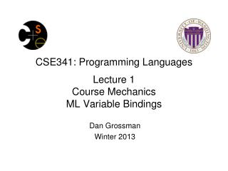 CSE341: Programming Languages Lecture 1 Course Mechanics ML Variable Bindings