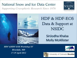 HDF & HDF-EOS Data & Support at NSIDC SiriJodha Khalsa Molly McAllister