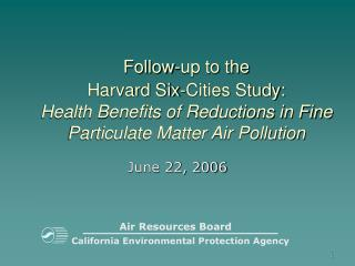 Follow-up to the  Harvard Six-Cities Study:  Health Benefits of Reductions in Fine Particulate Matter Air Pollution