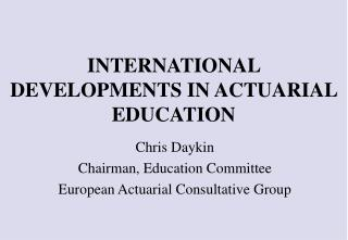 INTERNATIONAL DEVELOPMENTS IN ACTUARIAL EDUCATION