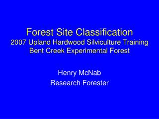 Forest Site Classification  2007 Upland Hardwood Silviculture Training Bent Creek Experimental Forest