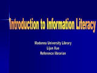 Madonna University Library Lijun Xue Reference librarian