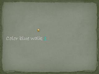 Color blue walk  1