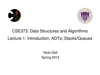 CSE373: Data Structures and Algorithms Lecture 1: Introduction; ADTs; Stacks/Queues