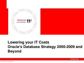 Lowering your IT Costs Oracle's Database Strategy 2000-2009 and Beyond