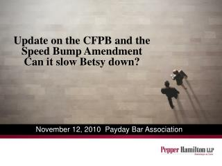 Update on the CFPB and the Speed Bump Amendment Can it slow Betsy down?
