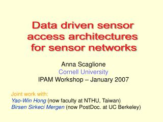 Anna Scaglione Cornell University IPAM Workshop   January 2007    Joint work with:  Yao-Win Hong now faculty at NTHU, Ta