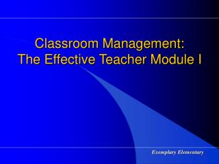 Classroom Management:  The Effective Teacher Module I