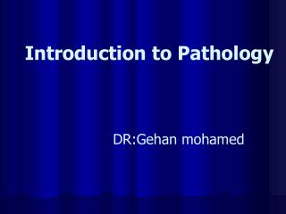 Introduction to Pathology DR:Gehan mohamed