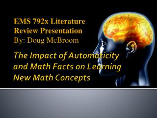 The Impact of Automaticity  and Math  Fact s on Learning  New Math Concepts