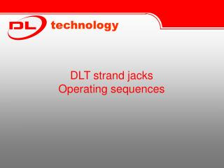 DLT strand jacks Operating sequences