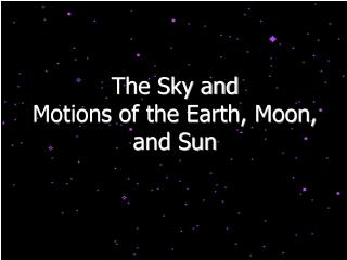 The Sky and  Motions of the Earth, Moon, and Sun