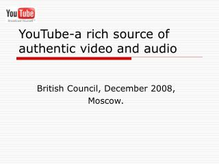 YouTube-a rich source of authentic video and audio