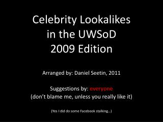 Celebrity Lookalikes  in the  UWSoD 2009 Edition