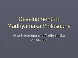 Development of Madhyamaka Philosophy