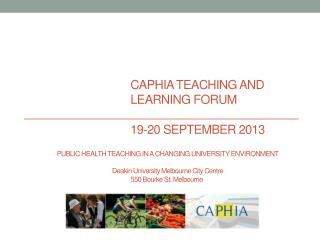 CAPHIA TEACHING AND LEARNING FORUM 19-20 SEPTEMBER 2013