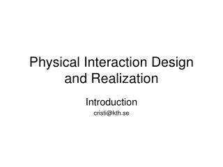 Physical Interaction Design and Realization