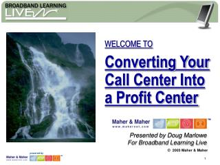 WELCOME TO Converting Your Call Center Into a Profit Center