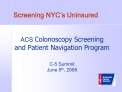 ACS Colonoscopy Screening  and Patient Navigation Program  C-5 Summit June 5th, 2008