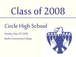Class of 2008 Circle High School Sunday, May 18, 2008 Butler Community College