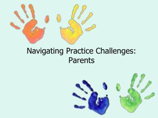 Navigating Practice Challenges: Parents