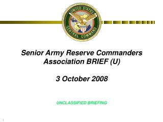 Senior Army Reserve Commanders Association BRIEF (U) 3 October 2008 UNCLASSIFIED BRIEFING