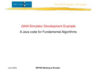 GAIA  Simulator Development Example A Java code for Fundamental Algo r ithms