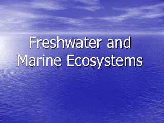 Freshwater and Marine Ecosystems