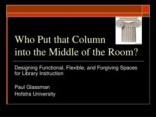 Who Put that Column into the Middle of the Room?