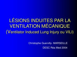 LÉSIONS INDUITES PAR LA VENTILATION MÉCANIQUE (V entilator Induced Lung Injury ou VILI)