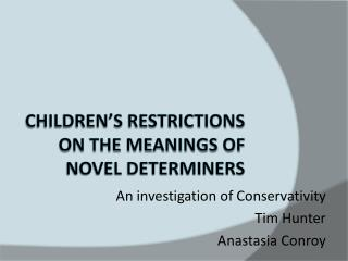 Children s restrictions on the meanings of novel determiners