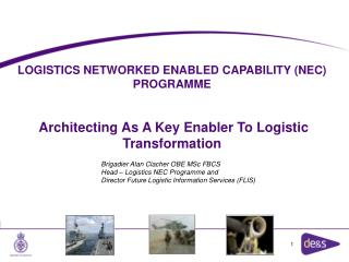 LOGISTICS NETWORKED ENABLED CAPABILITY (NEC) PROGRAMME Architecting As A Key Enabler To Logistic Transformation