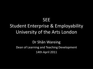 SEE Student E nterprise & Employability University of the Arts London